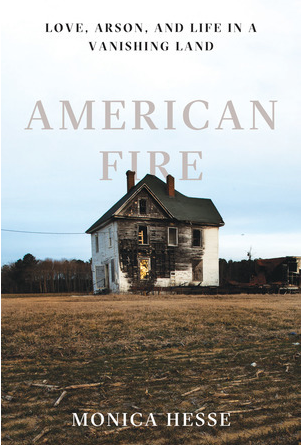 American Fire: Love, Arson, and Life in a Vanishing Land – Monica Hesse